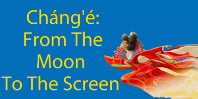 Cháng'é (嫦娥) Flies From The Moon to The Screen