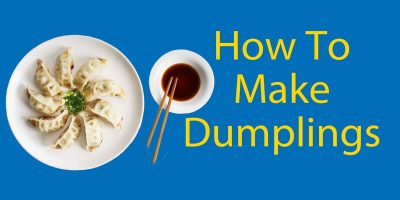 Ultimate Guide on How to Make Dumplings